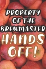 Property of the Brewmaster: 90 Pages of Home Brew Cookbook Recipe Space! Cover Image