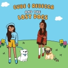 Cube & Rebecca and the Lost Dogs Cover Image