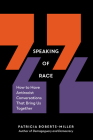 Speaking of Race: How to Have Antiracist Conversations That Bring Us Together Cover Image