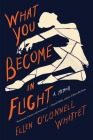 What You Become in Flight: A Memoir Cover Image