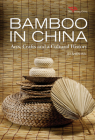Bamboo in China: Arts, Crafts and a Cultural History (Discovering China) Cover Image