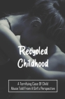 Recycled Childhood: A Terrifying Case Of Child Abuse Told From A Girl's Perspective: Sexual Abuse Books For Survivors Cover Image