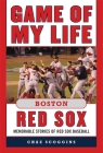 Game of My Life Boston Red Sox: Memorable Stories of Red Sox Baseball Cover Image