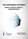 The Humanized Internet: Dignity, Digital Identity and Democracy Cover Image