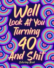 Well Look at You Turning 40 and Shit Coloring Book Cover Image