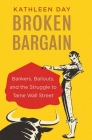 Broken Bargain: Bankers, Bailouts, and the Struggle to Tame Wall Street Cover Image