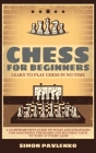 Chess for Beginners: LEARN TO PLAY CHESS IN NO TIME. A Comprehensive Guide on Rules and Strategies for Mastering the Board and Securing you Cover Image