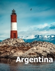 Argentina: Coffee Table Photography Travel Picture Book Album Of A South America Country And Buenos Aires City Large Size Photos Cover Image