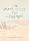The Waterless Sea: A Curious History of Mirages Cover Image