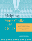 Helping Your Child with Ocd: A Workbook for Parents of Children with Obsessive-Compulsive Disorder Cover Image