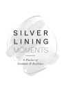 Silver Lining Moments: A Practice of Gratitude & Resilience Cover Image