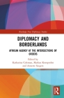 Diplomacy and Borderlands: African Agency at the Intersections of Orders (Routledge New Diplomacy Studies) Cover Image