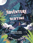 Adventure Starts at Bedtime: 30 Real-Life Stories of Daring and Danger Cover Image