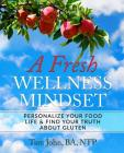 A Fresh Wellness Mindset: Personalize Your Food Life & Find Your Truth about Gluten Cover Image