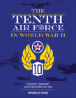 The Tenth Air Force in World War II: Strategy, Command, and Operations 1942-1945 Cover Image