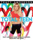 Total Teen: Tracy Anderson's Guide to Health, Happiness, and Ruling Your World Cover Image