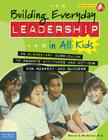 Building Everyday Leadership in All Kids: An Elementary Curriculum to Promote Attitudes and Actions for Respect and Success (Free Spirit Professional™) Cover Image