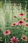 The Book of Herbal Wisdom: Using Plants as Medicines Cover Image