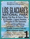 Los Glaciares National Park Map 1 Monte Fitz Roy & Cerro Torre, El Chalten, Lagos Viedma, O'Higgins & Del Desierto Trekking/Hiking/Walking Topographic Cover Image