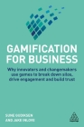 Gamification for Business: Why Innovators and Changemakers Use Games to Break Down Silos, Drive Engagement and Build Trust Cover Image