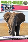 Elephants Don't Like Ants!: And Other Amazing Facts (Super Facts for Super Kids) Cover Image