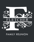 Fletcher Family Reunion: Personalized Last Name Monogram Letter F Family Reunion Guest Book, Sign In Book (Family Reunion Keepsakes) Cover Image