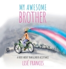 My Awesome Brother: A children's book about transgender acceptance Cover Image