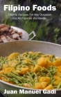 Filipino Foods: Filipino Recipes For Any Occasion For All Filipinos Worldwide. Cover Image