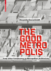 The Good Metropolis: From Urban Formlessness to Metropolitan Architecture Cover Image