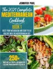 The 2021 Complete Mediterranean Cookbook Book 1: Reset your metabolism and start to eat healthy with the Mediterranean Diet 250+ quick and easy recipe Cover Image