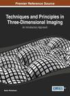 Techniques and Principles in Three-Dimensional Imaging: An Introductory Approach Cover Image