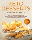 Keto Desserts Cookbook #2020: 199 Of The Most Mouth-Watering, Energy-Boosting, And Fat-Burning Low Carb Ketogenic Recipes For Any Occasion. This Boo Cover Image