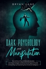 Dark Psychology and Manipulation: How to Know If You are Being Manipulated, and Adopt Strategies to Defend Yourself Against Possible Criminal Ploys by Cover Image