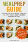 Meal Prep Guide: Discover How To Lose Weight, Spend Less Time in The Kitchen and Eat Healthier With Meal Prepping Cover Image