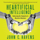 Heartificial Intelligence: Embracing Our Humanity to Maximize Machines Cover Image