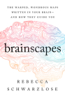 Brainscapes: The Warped, Wondrous Maps Written in Your Brain—And How They Guide You Cover Image