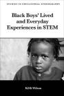 Black Boys' Lived and Everyday Experiences in Stem (Studies in Educational Ethnography) Cover Image