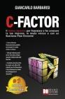 C-Factor: Il Fattore Decisivo Per Finanziare e Far Crescere La Tua Impresa, In Modo Veloce e Con Un Business Plan Vincente Cover Image