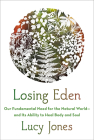 Losing Eden: Our Fundamental Need for the Natural World and Its Ability to Heal Body and Soul Cover Image