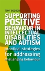 Supporting Positive Behaviour in Intellectual Disabilities and Autism: Practical Strategies for Addressing Challenging Behaviour Cover Image