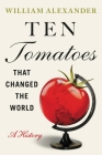 Ten Tomatoes that Changed the World: A History Cover Image