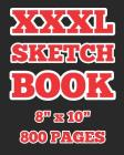 XXXL Sketch Book: 800 pages! 8x10! Blank White Paper! Cover Image