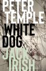 White Dog: Jack Irish, Book Four (Jack Irish Thrillers) Cover Image