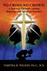 No Cross-No Crown: A Journey Through Autism, Bullying and Spiritual Warfare Cover Image