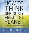 How to Think Seriously about the Planet: The Case for an Environmental Conservatism Cover Image