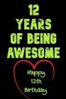 12 Years Of Being Awesome Happy 12th Birthday: 12 Years Old Gift for Boys & Girls Cover Image