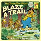 The Berenstain Bears Blaze a Trail (First Time Books(R)) Cover Image