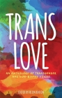 Trans Love: An Anthology of Transgender and Non-Binary Voices Cover Image