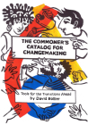 The Commoner's Catalog for Changemaking: Tools for the Transitions Ahead Cover Image
