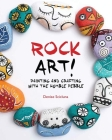 Rock Art!: Painting and Crafting with the Humble Pebble Cover Image